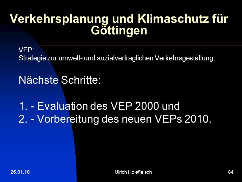 26.01.10Ulrich Holefleisch84 Verkehrsplanung und Klimaschutz für Göttingen VEP: Strategie zur umwelt- und sozialverträglichen Verkehrsgestaltung. Näch