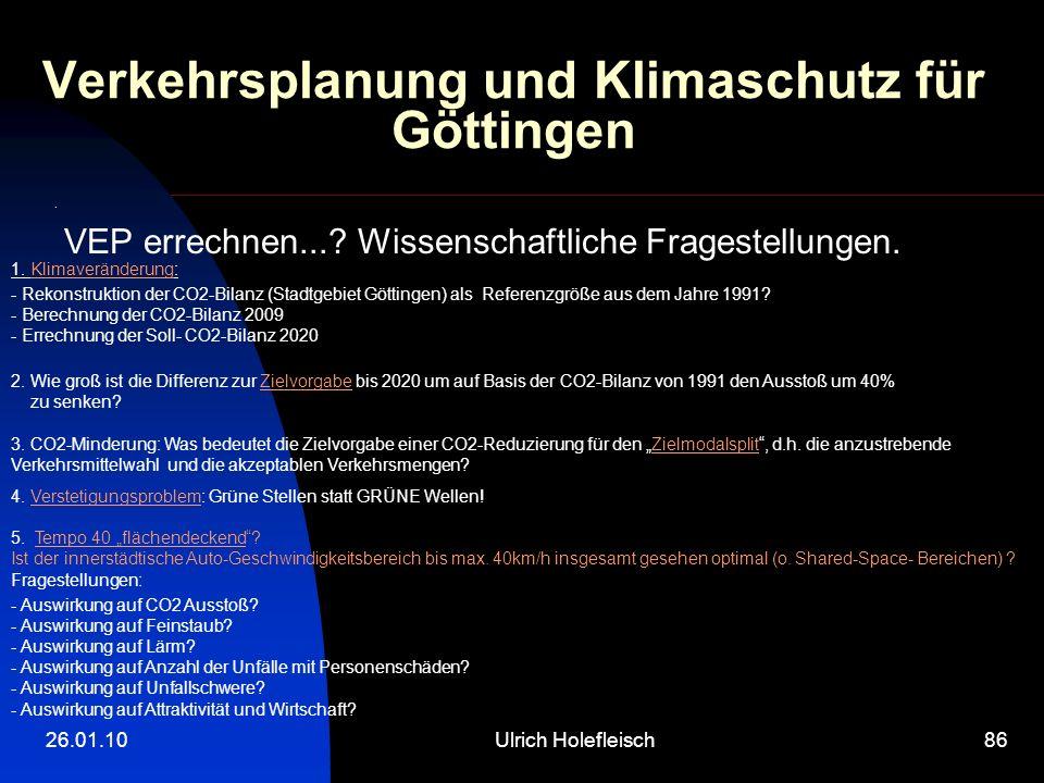26.01.10Ulrich Holefleisch86 Verkehrsplanung und Klimaschutz für Göttingen. VEP errechnen...? Wissenschaftliche Fragestellungen. 1. Klimaveränderung:
