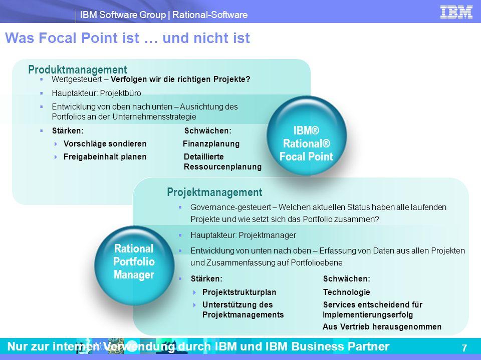 IBM Software Group   Rational-Software 8 Nur zur internen Verwendung durch IBM und IBM Business Partner Vertriebsstrategie für die besten Ergebnisse Vertrieb an primäre Produktakteure Vertrieb von IBM Rational Focal Point an Produktmanager Mit diesem Schritt wird die Zahl der Mitarbeiter, die die Produkte nutzen, erheblich gesteigert.