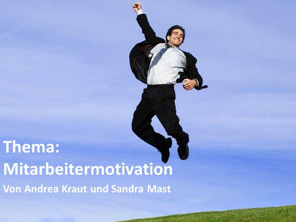 Formatvorlage des Untertitelmasters durch Klicken bearbeiten 22.07.10 Thema: Mitarbeitermotivation Von Andrea Kraut und Sandra Mast