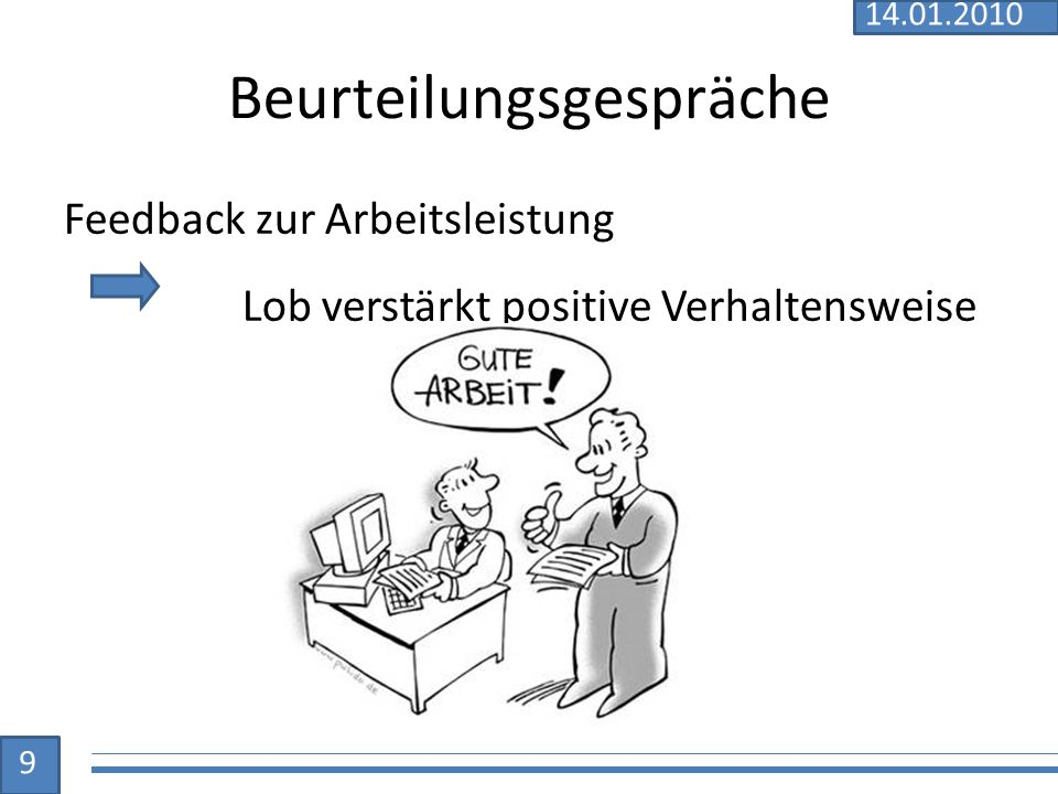 Beurteilungsgespräche Feedback zur Arbeitsleistung Lob verstärkt positive Verhaltensweise 9 14.01.2010