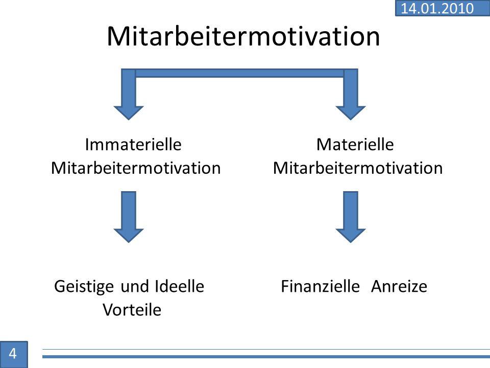 Mitarbeitermotivation Immaterielle Mitarbeitermotivation Materielle Mitarbeitermotivation Geistige und Ideelle Vorteile Finanzielle Anreize 4 14.01.2010