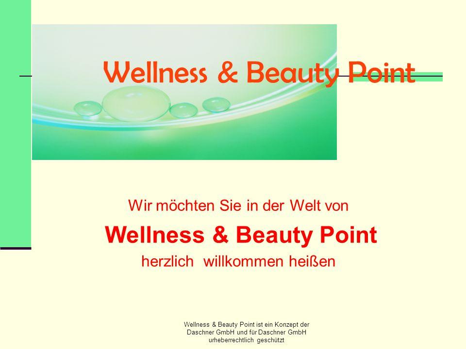 Wellness & Beauty Point ist ein Konzept der Daschner GmbH und für Daschner GmbH urheberrechtlich geschützt Ziel dieses Konzepts Ist die nachhaltige Verbesserung der Zukunftsperspektiven für Unternehmen im Mega Markt des 21.
