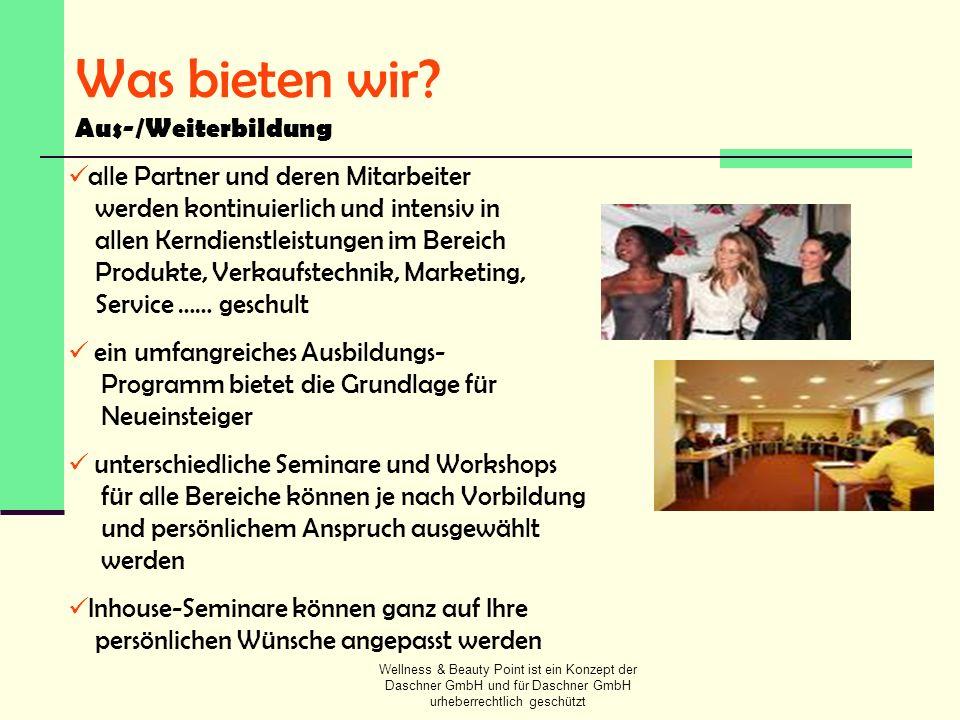 Wellness & Beauty Point ist ein Konzept der Daschner GmbH und für Daschner GmbH urheberrechtlich geschützt Was bieten wir? Aus-/Weiterbildung alle Par
