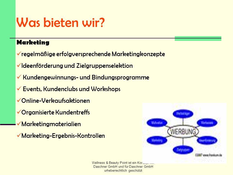 Wellness & Beauty Point ist ein Konzept der Daschner GmbH und für Daschner GmbH urheberrechtlich geschützt Was bieten wir? Marketing regelmäßige erfol