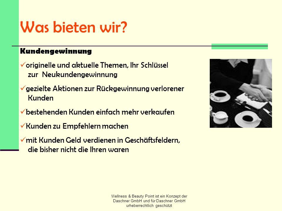 Wellness & Beauty Point ist ein Konzept der Daschner GmbH und für Daschner GmbH urheberrechtlich geschützt Was bieten wir? Kundengewinnung originelle