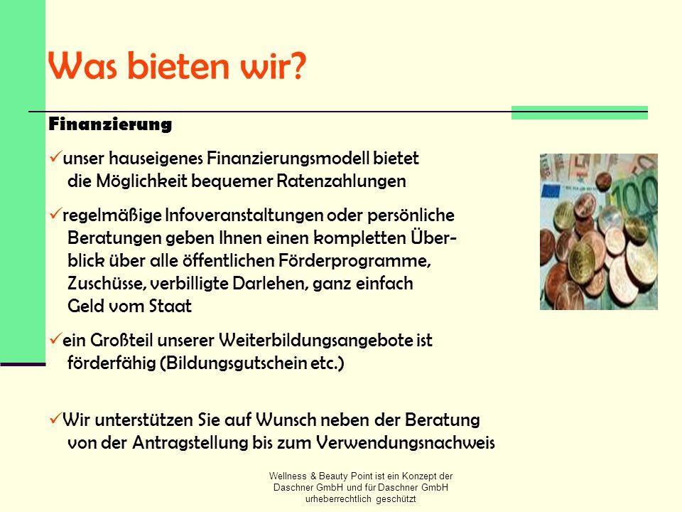 Wellness & Beauty Point ist ein Konzept der Daschner GmbH und für Daschner GmbH urheberrechtlich geschützt Was bieten wir? Finanzierung unser hauseige