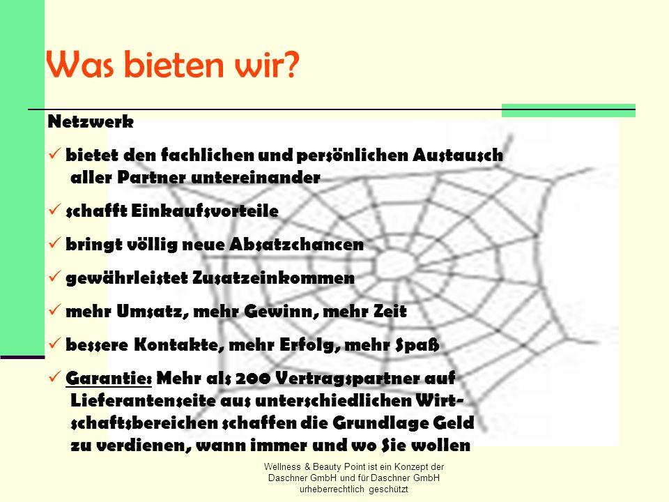 Wellness & Beauty Point ist ein Konzept der Daschner GmbH und für Daschner GmbH urheberrechtlich geschützt Was bieten wir? Netzwerk bietet den fachlic