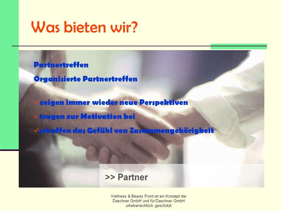 Wellness & Beauty Point ist ein Konzept der Daschner GmbH und für Daschner GmbH urheberrechtlich geschützt Was bieten wir? Partnertreffen Organisierte