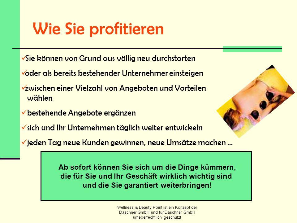 Wellness & Beauty Point ist ein Konzept der Daschner GmbH und für Daschner GmbH urheberrechtlich geschützt Wie Sie profitieren Sie können von Grund au