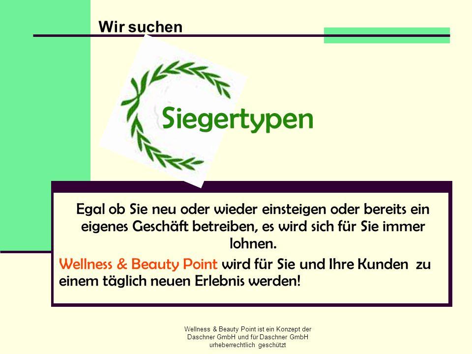 Wellness & Beauty Point ist ein Konzept der Daschner GmbH und für Daschner GmbH urheberrechtlich geschützt Siegertypen Egal ob Sie neu oder wieder ein
