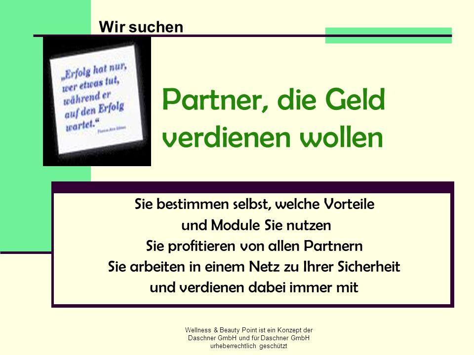 Wellness & Beauty Point ist ein Konzept der Daschner GmbH und für Daschner GmbH urheberrechtlich geschützt Partner, die Geld verdienen wollen Sie best