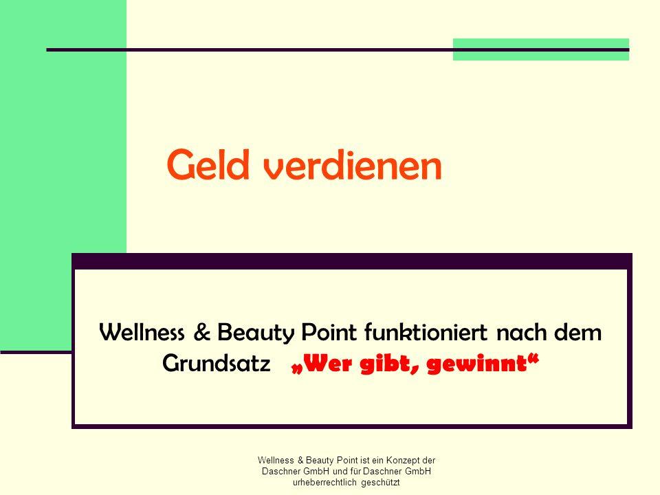Wellness & Beauty Point ist ein Konzept der Daschner GmbH und für Daschner GmbH urheberrechtlich geschützt Geld verdienen Wellness & Beauty Point funk