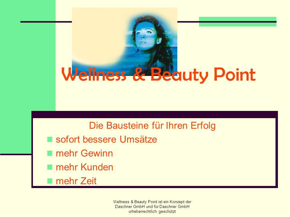 Wellness & Beauty Point ist ein Konzept der Daschner GmbH und für Daschner GmbH urheberrechtlich geschützt Wellness & Beauty Point Der erste Anbieter, der diesen Markt mit einem professionellen und ganzheitlichen Dienstleistungskonzept erschließt