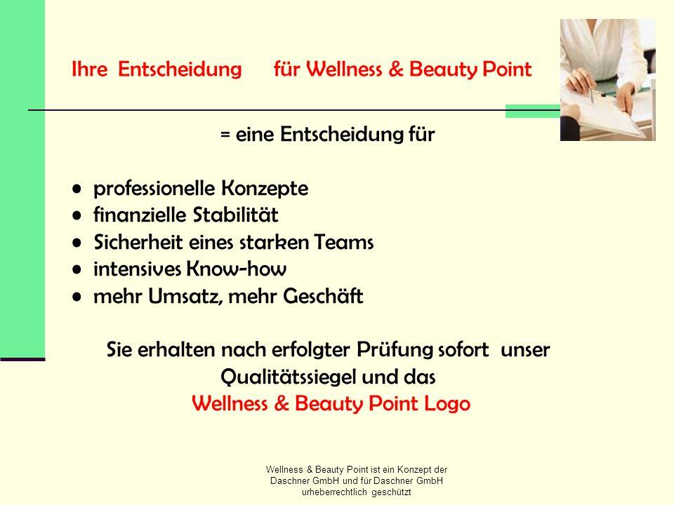 Wellness & Beauty Point ist ein Konzept der Daschner GmbH und für Daschner GmbH urheberrechtlich geschützt Ihre Entscheidungfür Wellness & Beauty Poin