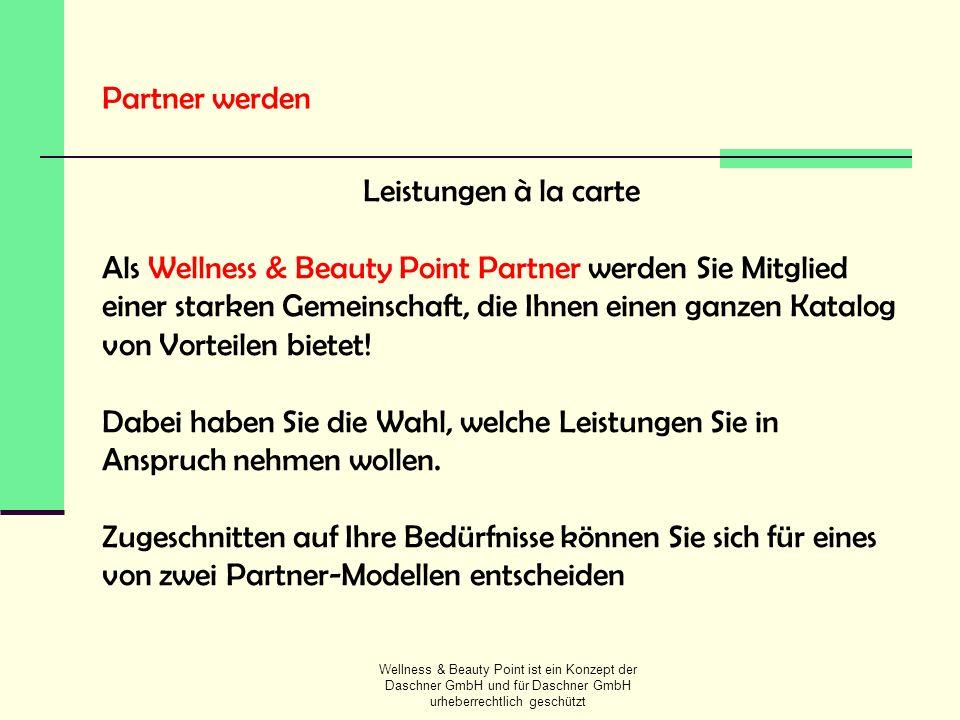 Wellness & Beauty Point ist ein Konzept der Daschner GmbH und für Daschner GmbH urheberrechtlich geschützt Partner werden Leistungen à la carte Als We
