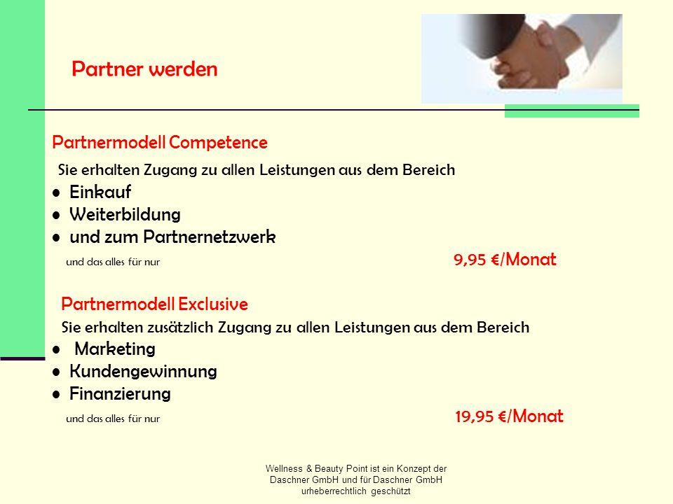 Wellness & Beauty Point ist ein Konzept der Daschner GmbH und für Daschner GmbH urheberrechtlich geschützt Partner werden Partnermodell Competence Sie