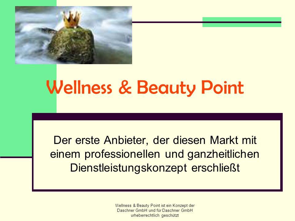 Wellness & Beauty Point ist ein Konzept der Daschner GmbH und für Daschner GmbH urheberrechtlich geschützt Ihre Entscheidungfür Wellness & Beauty Point = eine Entscheidung für professionelle Konzepte finanzielle Stabilität Sicherheit eines starken Teams intensives Know-how mehr Umsatz, mehr Geschäft Sie erhalten nach erfolgter Prüfung sofort unser Qualitätssiegel und das Wellness & Beauty Point Logo