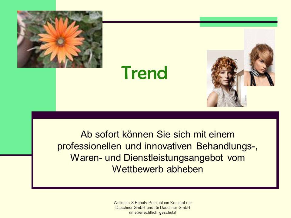 Wellness & Beauty Point ist ein Konzept der Daschner GmbH und für Daschner GmbH urheberrechtlich geschützt Wellness & Beauty Point hat den Markt revolutioniert und standardisiert Umfangreiche Dienst- und Serviceleistungen Erstklassige Pflegeprodukte Enorme Einkaufsvorteile modernste Verkaufs- und Marketingstrategien bequeme Online-Schulungen und Beratungen