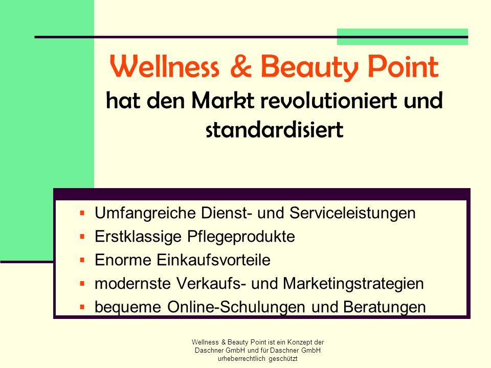 Wellness & Beauty Point ist ein Konzept der Daschner GmbH und für Daschner GmbH urheberrechtlich geschützt Wie Sie profitieren Sie können von Grund aus völlig neu durchstarten oder als bereits bestehender Unternehmer einsteigen zwischen einer Vielzahl von Angeboten und Vorteilen wählen bestehende Angebote ergänzen sich und Ihr Unternehmen täglich weiter entwickeln jeden Tag neue Kunden gewinnen, neue Umsätze machen … Ab sofort können Sie sich um die Dinge kümmern, die für Sie und Ihr Geschäft wirklich wichtig sind und die Sie garantiert weiterbringen!