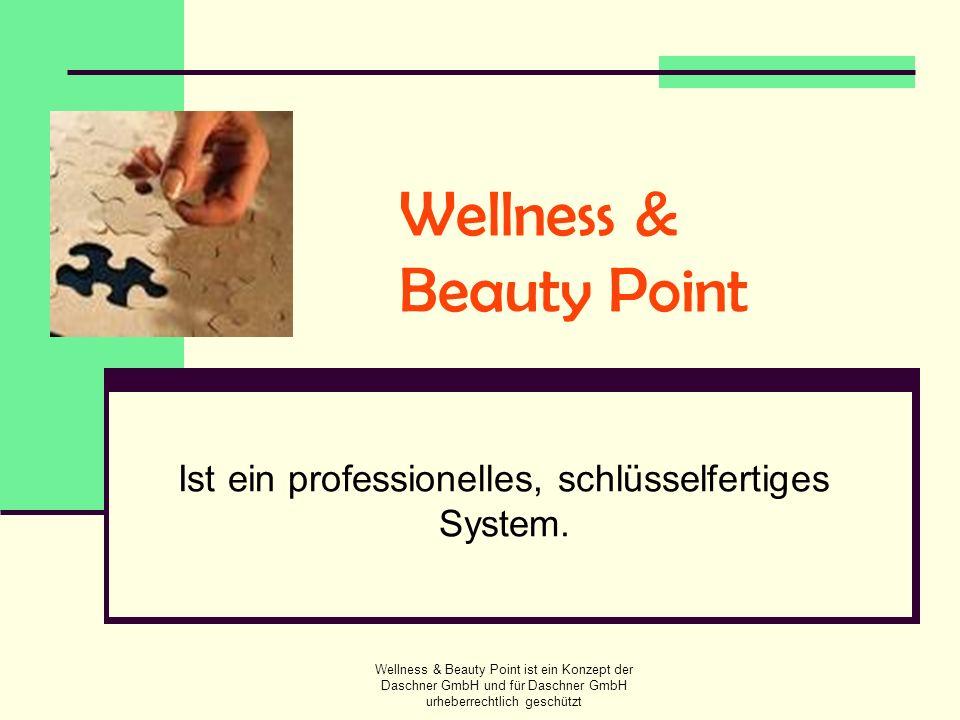 Wellness & Beauty Point ist ein Konzept der Daschner GmbH und für Daschner GmbH urheberrechtlich geschützt Wellness & Beauty Point Bietet Ihnen und Ihren Kunden die Möglichkeit alle Angebote von jedem Standort aus zu nutzen!