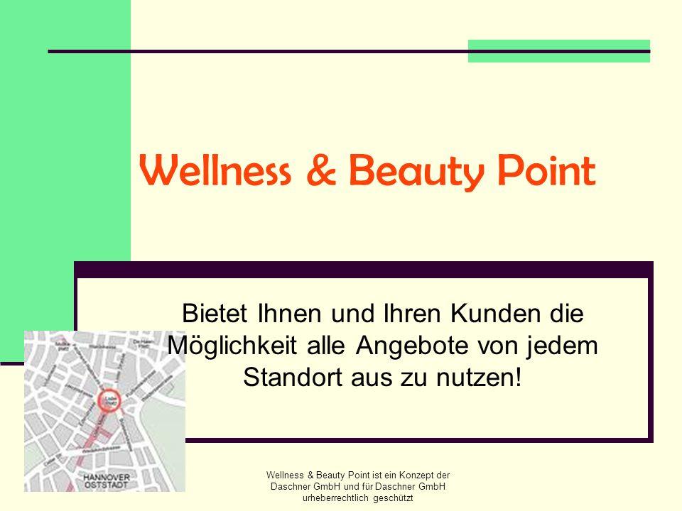 Wellness & Beauty Point ist ein Konzept der Daschner GmbH und für Daschner GmbH urheberrechtlich geschützt Wellness & Beauty Point Bietet Ihnen und Ih
