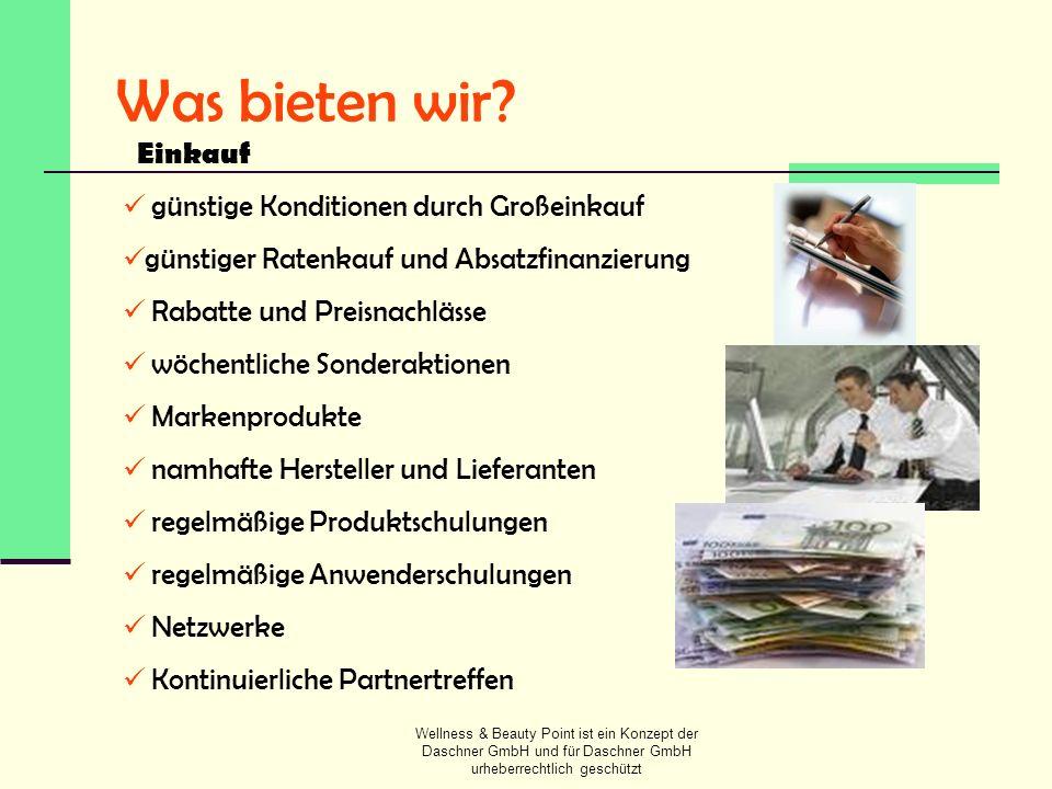 Wellness & Beauty Point ist ein Konzept der Daschner GmbH und für Daschner GmbH urheberrechtlich geschützt Was bieten wir? Einkauf günstige Konditione
