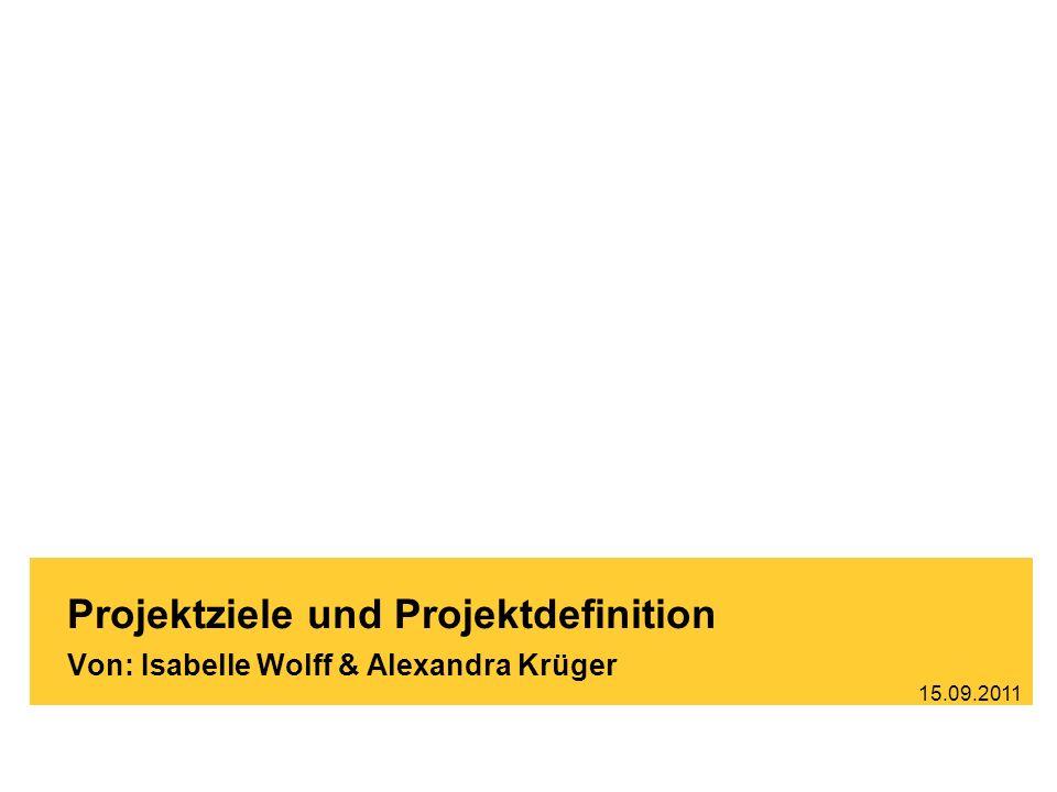 Brand-Bam HG93 - Witschaftsinformatik Köln / 03.12.2009 Projektziele und Projektdefinition Von: Isabelle Wolff & Alexandra Krüger 15.09.2011