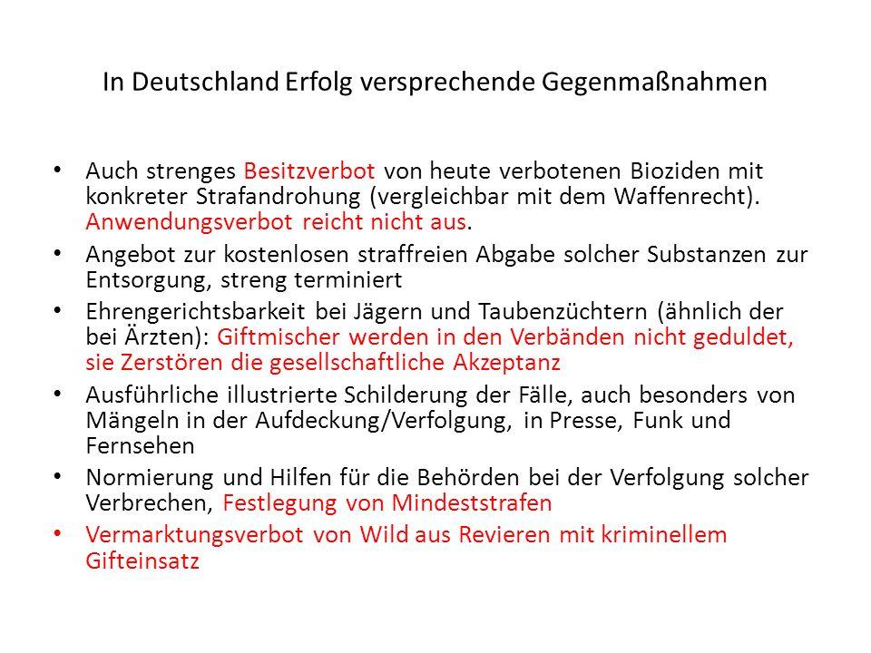 In Deutschland Erfolg versprechende Gegenmaßnahmen Auch strenges Besitzverbot von heute verbotenen Bioziden mit konkreter Strafandrohung (vergleichbar mit dem Waffenrecht).