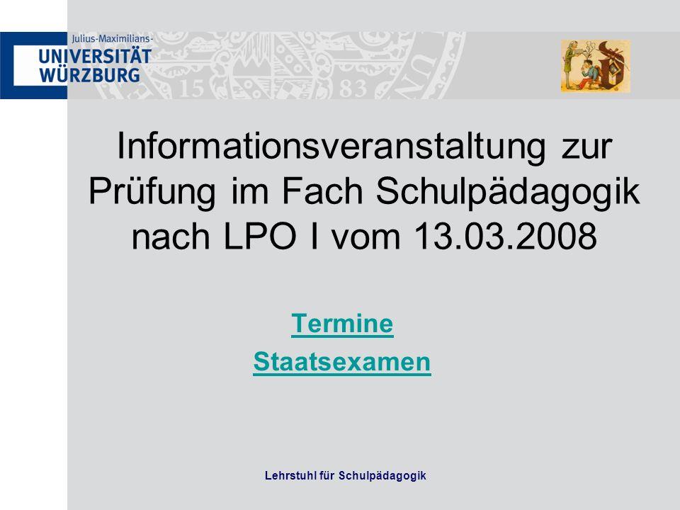 Lehrstuhl für Schulpädagogik Informationsveranstaltung zur Prüfung im Fach Schulpädagogik nach LPO I vom 13.03.2008 Termine Staatsexamen