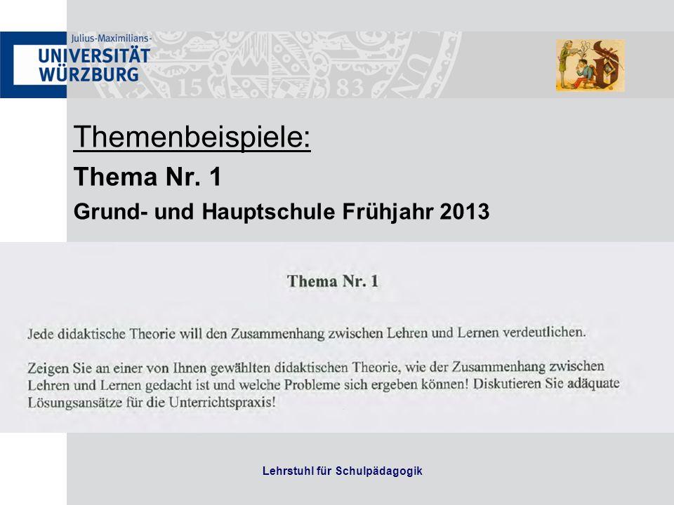 Themenbeispiele: Thema Nr. 1 Grund- und Hauptschule Frühjahr 2013 Lehrstuhl für Schulpädagogik