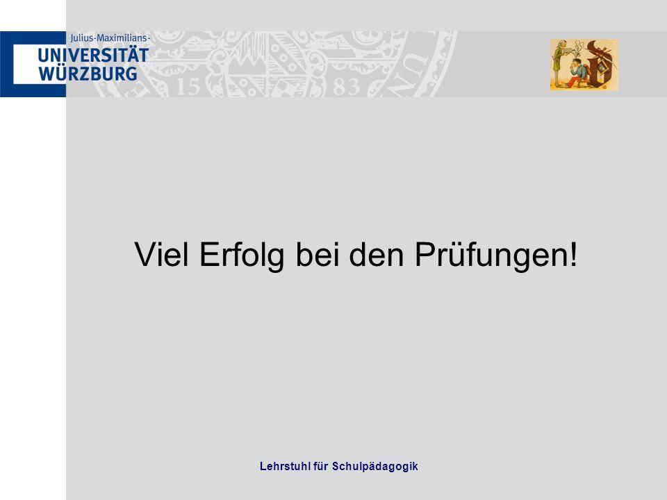 Lehrstuhl für Schulpädagogik Viel Erfolg bei den Prüfungen!