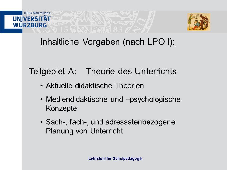 Lehrstuhl für Schulpädagogik Inhaltliche Vorgaben (nach LPO I): Teilgebiet A: Theorie des Unterrichts Aktuelle didaktische Theorien Mediendidaktische