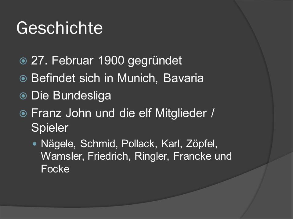 Geschichte 27. Februar 1900 gegründet Befindet sich in Munich, Bavaria Die Bundesliga Franz John und die elf Mitglieder / Spieler Nägele, Schmid, Poll