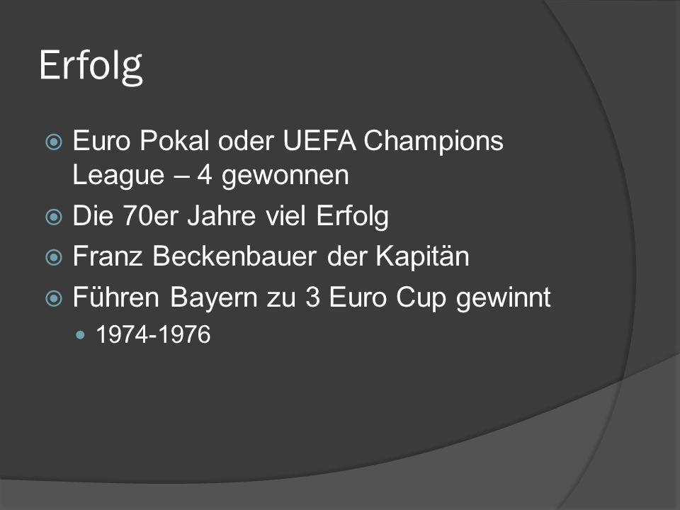 Erfolg Euro Pokal oder UEFA Champions League – 4 gewonnen Die 70er Jahre viel Erfolg Franz Beckenbauer der Kapitän Führen Bayern zu 3 Euro Cup gewinnt