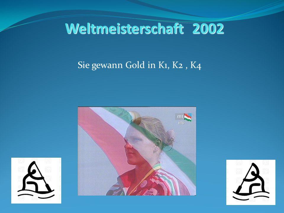 Weltmeisterschaft 2002 Sie gewann Gold in K1, K2, K4