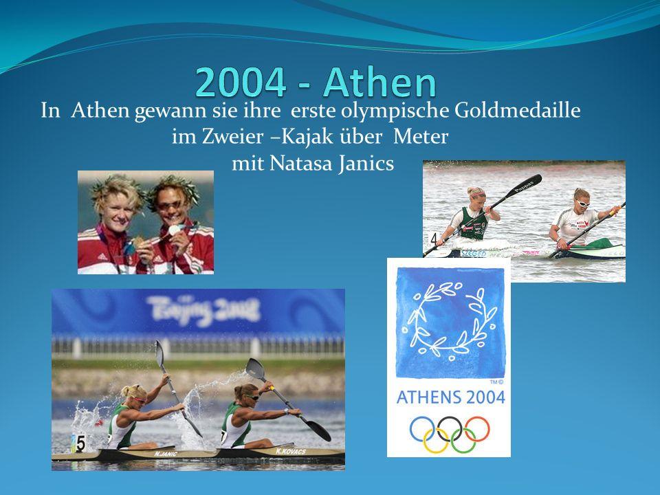 In Athen gewann sie ihre erste olympische Goldmedaille im Zweier –Kajak über Meter mit Natasa Janics