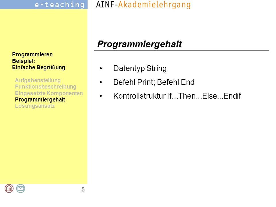 6 Programmieren Beispiel: Einfache Begrüßung Aufgabenstellung Funktionsbeschreibung Eingesetzte Komponenten Programmiergehalt Lösungsansatz Lösungsansatz Für die Eingabe des Namens wird das Dialogfeld Inputbox verwendet.