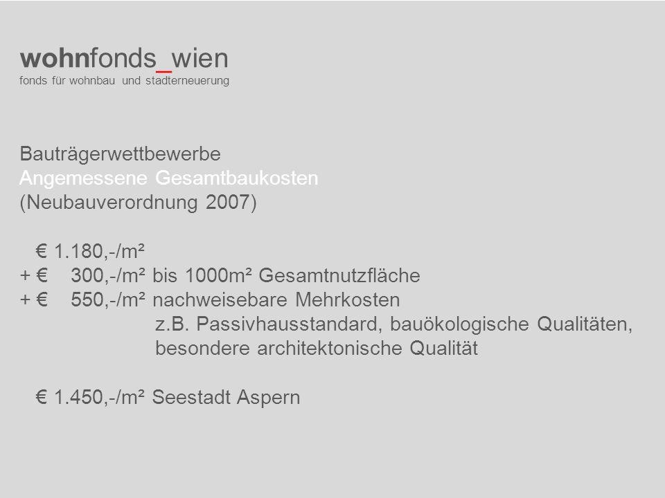 wohnfonds_wien fonds für wohnbau und stadterneuerung Bauträgerwettbewerbe Angemessene Gesamtbaukosten (Neubauverordnung 2007) 1.180,-/m² + 300,-/m² bi
