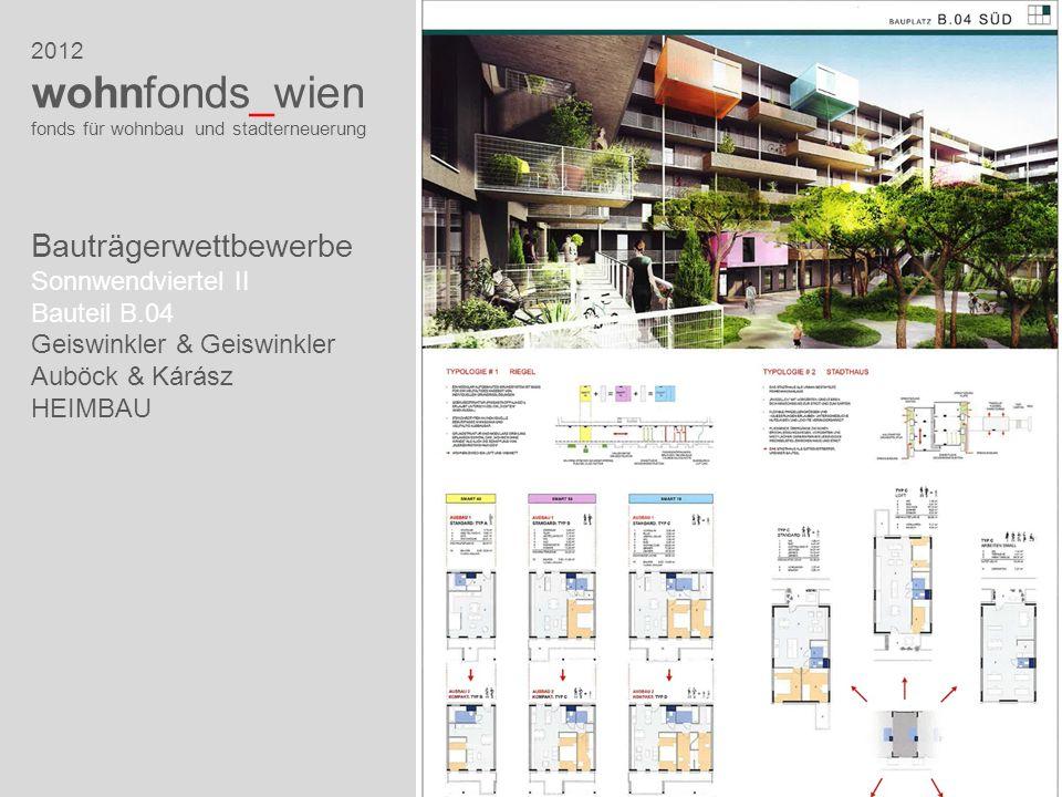 2012 wohnfonds_wien fonds für wohnbau und stadterneuerung Bauträgerwettbewerbe Sonnwendviertel II Bauteil B.04 Geiswinkler & Geiswinkler Auböck & Kárá