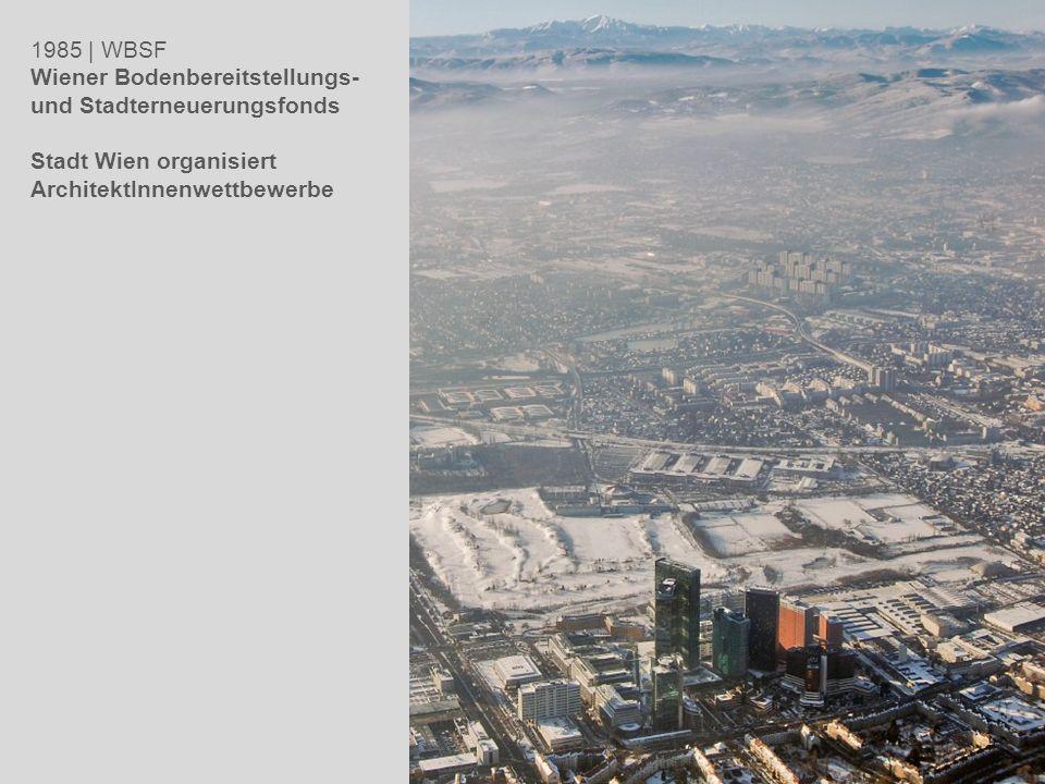 1985 | WBSF Wiener Bodenbereitstellungs- und Stadterneuerungsfonds Stadt Wien organisiert ArchitektInnenwettbewerbe