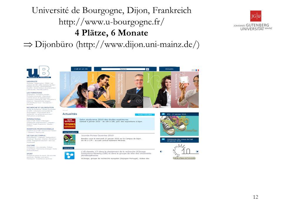 12 Université de Bourgogne, Dijon, Frankreich http://www.u-bourgogne.fr/ 4 Plätze, 6 Monate Dijonbüro (http://www.dijon.uni-mainz.de/)