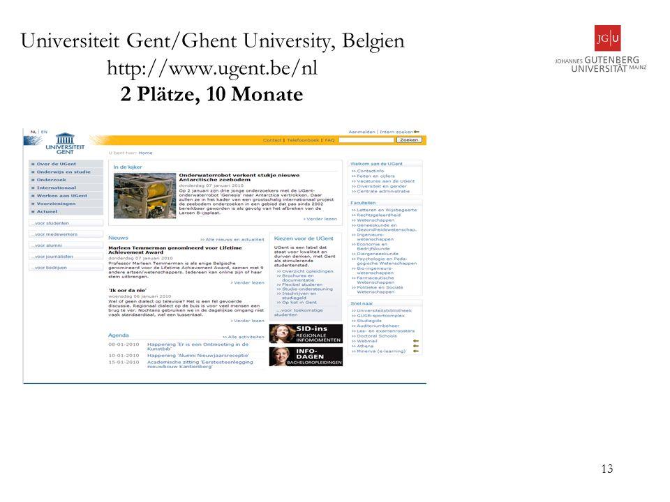 13 Universiteit Gent/Ghent University, Belgien http://www.ugent.be/nl 2 Plätze, 10 Monate