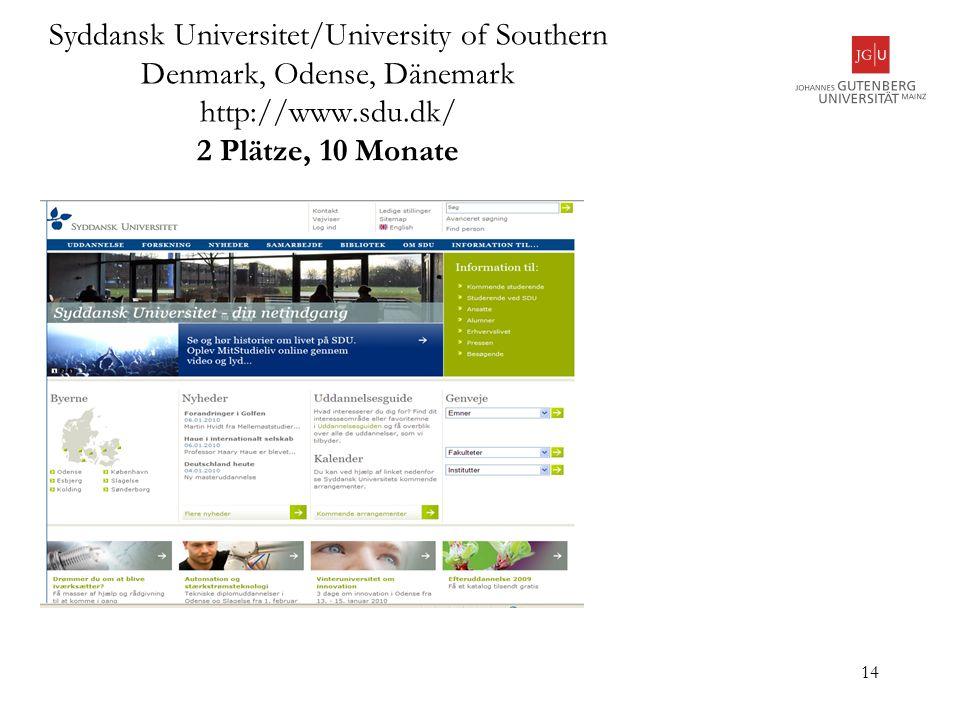 14 Syddansk Universitet/University of Southern Denmark, Odense, Dänemark http://www.sdu.dk/ 2 Plätze, 10 Monate
