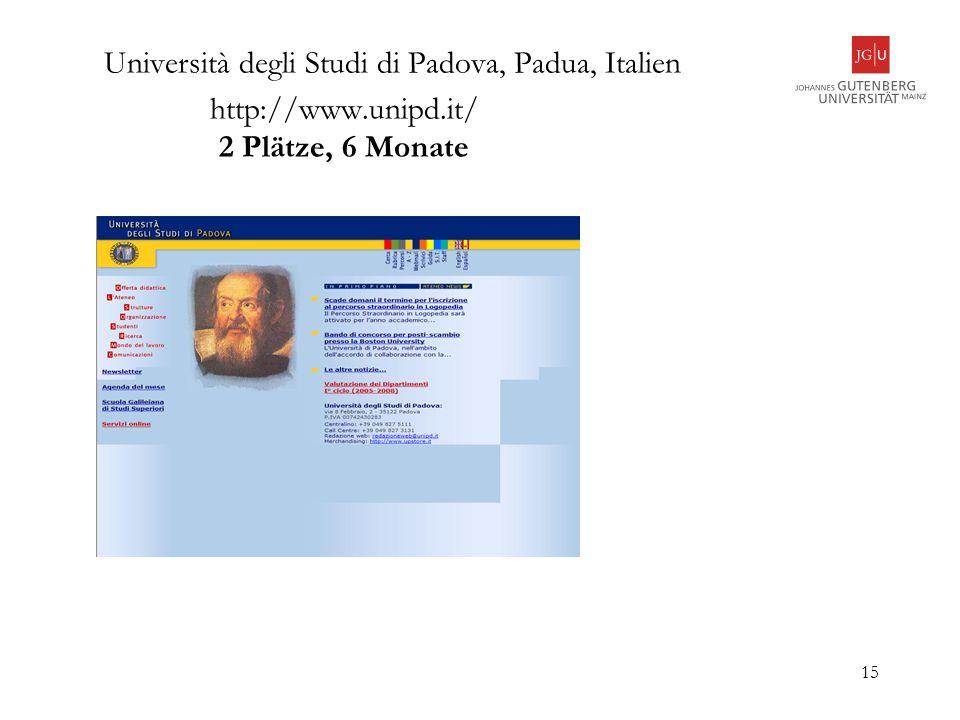 15 Università degli Studi di Padova, Padua, Italien http://www.unipd.it/ 2 Plätze, 6 Monate