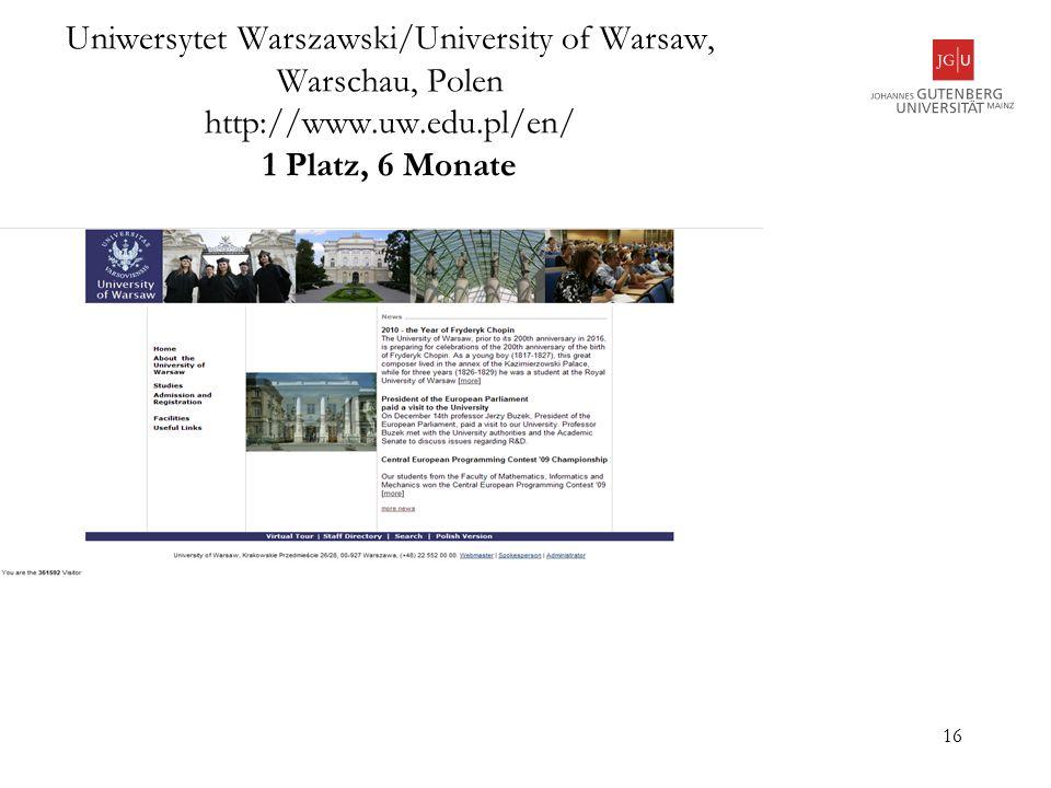 16 Uniwersytet Warszawski/University of Warsaw, Warschau, Polen http://www.uw.edu.pl/en/ 1 Platz, 6 Monate