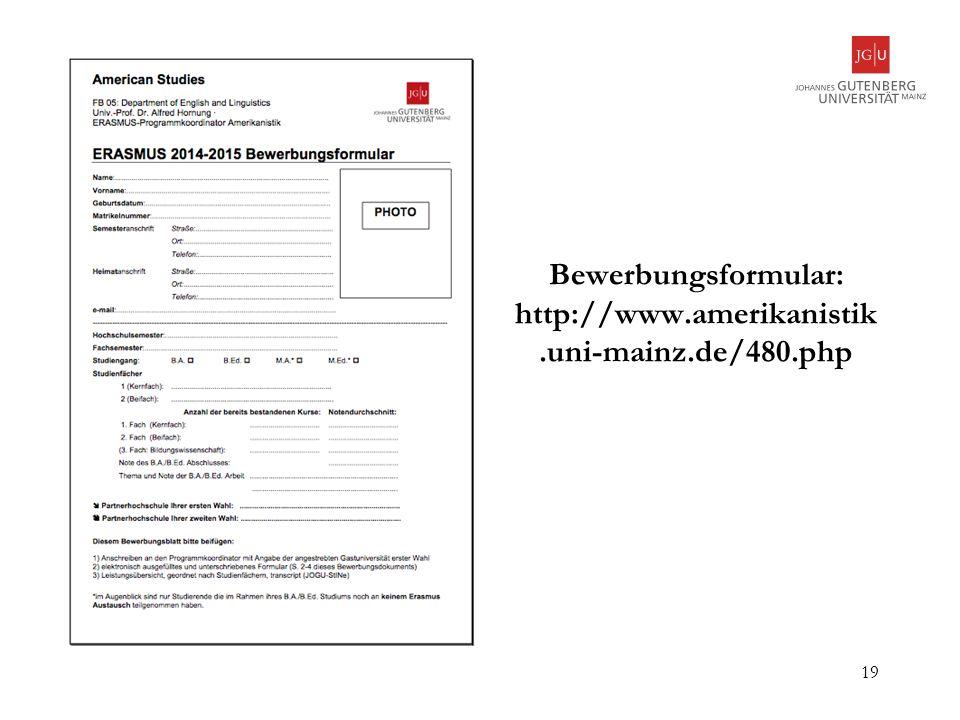 Bewerbungsformular: http://www.amerikanistik.uni-mainz.de/480.php 19