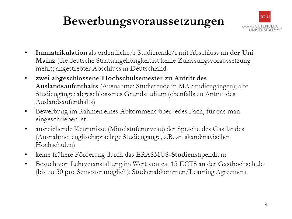 9 Bewerbungsvoraussetzungen Immatrikulation als ordentliche/r Studierende/r mit Abschluss an der Uni Mainz (die deutsche Staatsangehörigkeit ist keine