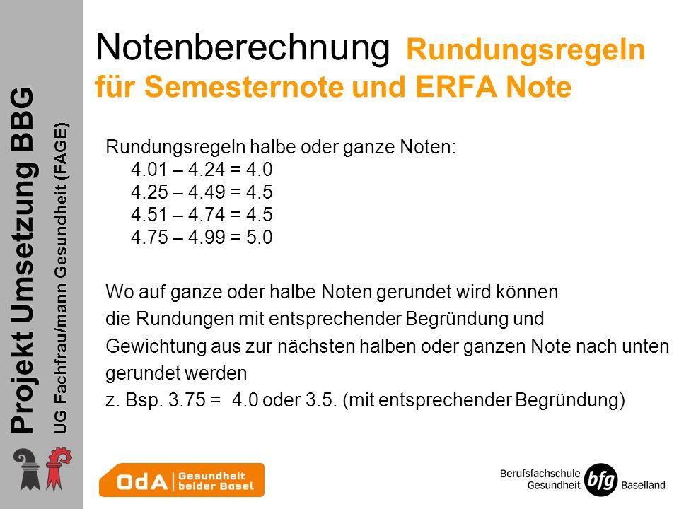 Projekt Umsetzung BBG UG Fachfrau/mann Gesundheit (FAGE) Notenberechnung Rundungsregeln für Semesternote und ERFA Note Rundungsregeln halbe oder ganze