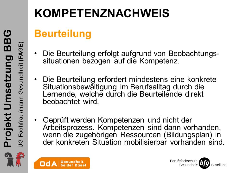 Projekt Umsetzung BBG UG Fachfrau/mann Gesundheit (FAGE) KOMPETENZNACHWEIS Beurteilung Die Beurteilung erfolgt aufgrund von Beobachtungs- situationen